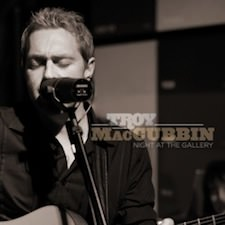 Troy MacCubbin: A Night at the Gallery (Live)